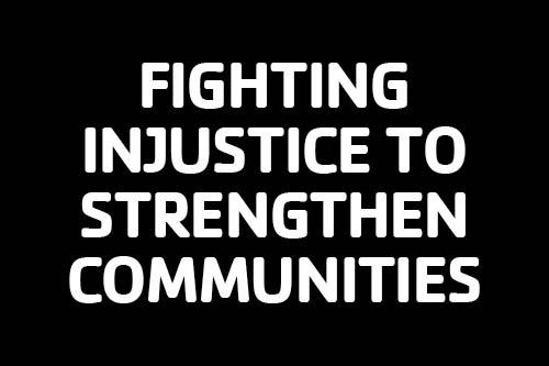 Fighting Injustice to Strengthen Communities text on black background